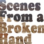 Plays: Scenes from a Broken Hand